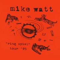 "A Recklessly Intimate Camaraderie – Mike Watt's momentous """"ring spiel"" tour '95"""