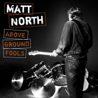 "Toiling in a Plangent Vein – Matt North's Very Fine Debut ""Above Ground Fools"""