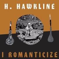 "Brash Insouciance Baked into a Souffle of Genius – H. Hawkline's ""I Romanticize"""