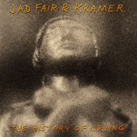 "A Sadsack Buoyancy Meeting a Subtle Wizardry – Jad Fair & Kramer's ""The History of Crying"""