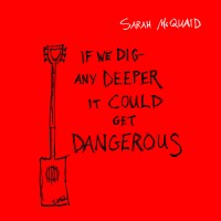 "An Expansiveness Made Concrete – ""If We Dig Any Deeper it Could Get Dangerous"" by Sarah McQuaid with Michael Chapman"
