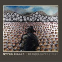 "Beautiful Record with an Easy but Rarely Heard Depth – Byron Isaacs' Debut Album ""Disappearing Man"""
