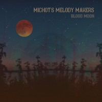 "A Kind of Sorcery – ""Blood Moon"" from Lost Bayou Ramblers singer Louis Michot's latest project Michot's Melody Makers [plus: ""The Stoned,"" a live album from Michot and friends' – as L.E.S. DOUZE – legendary 2016 residency in NYC"