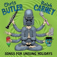 "An Almost Divine Goofiness – Chris Butler and Ralph Carney's ""Songs For Unsung Holidays"""
