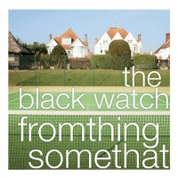 "Chiming Amongst the Melancholy – The Career-Topping ""Fromthing Somethat"" by the black watch"