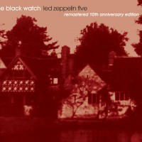 """One Cannot Help But Reach for the Superlatives – the black watch's """"Led Zeppelin Five, 10-Year Anniversary Remaster"""""""