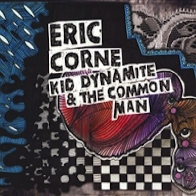 A Stunning Musical Polemic: Eric Corne's Kid Dynamite And The Common Man