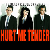 Sifting Through The Shadows–The Black & Blue Orkestre's Hurt Me Tender