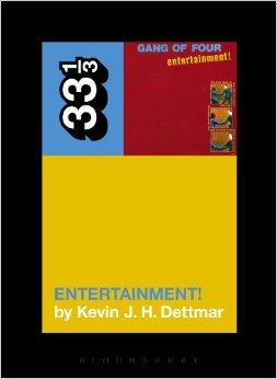 Entertainment! Turns 35: An Interview with Kevin Dettmar, the Author of Gang of Four's Entertainment!