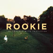 """Rookie"" Phenom – The Trouble With Templeton's debut album"