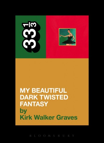 I Am Kanye: Kanye West's My Beautiful Dark Twisted Fantasy by Kirk Walker Graves