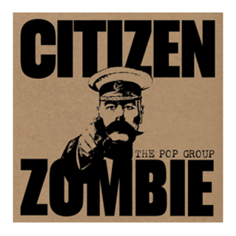 "A Stubborn Faith Rewarded – The Pop Group roar back with ""Citizen Zombie"""
