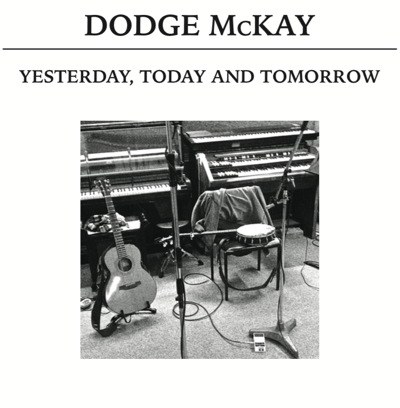 """We are surrounded by the past…"": Dodge McKay's Yesterday, Tomorrow, Today"
