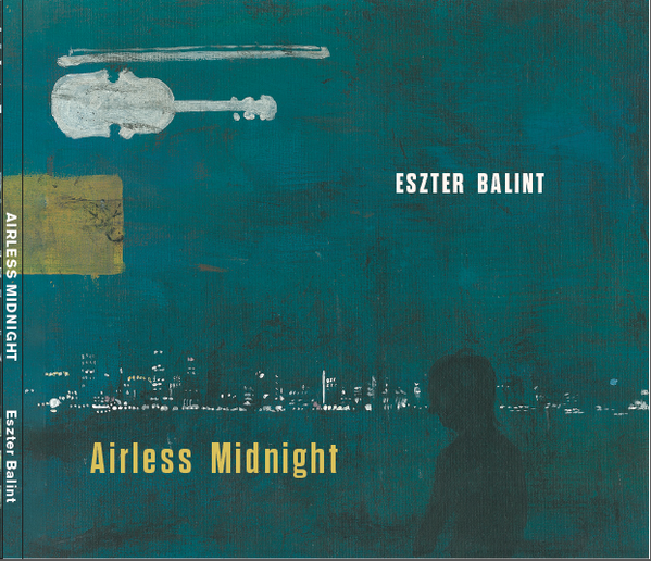 """Songs that Raymond Carver couldn't help but dance to – """"Airless Midnight"""" by Eszter Balint"""