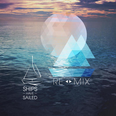 An Electro-Pop Trip: Ships Have Sailed's Re:MIX EP