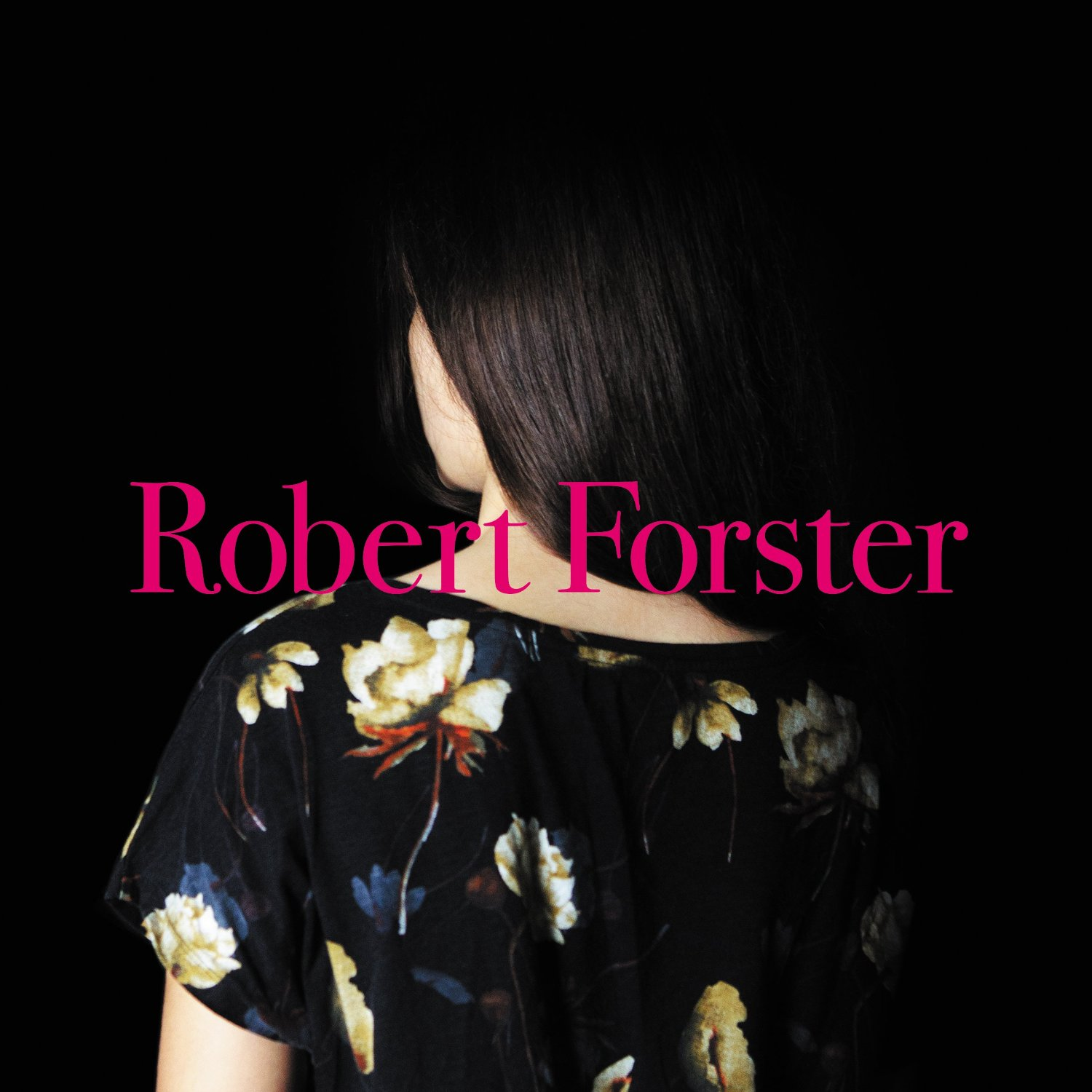 "If A Heart Could Think – Robert Forster's ""Songs To Play"""