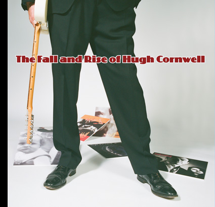 """Adventurousness Unbound – """"The Fall and Rise of Hugh Cornwell"""""""