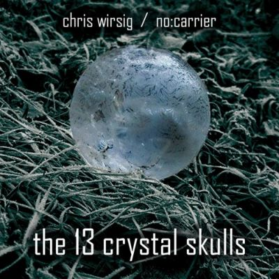 Mystery and Discovery: Chris Wirsig's The 13 Crystal Skulls