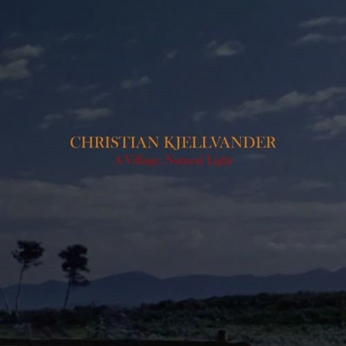 "Rapturous Paradoxes at  the Heart of Christian Kjellvander's ""A Village: Natural Light"""