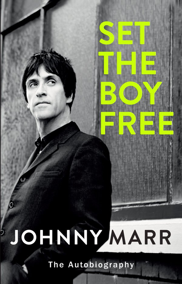 Johnny Marr's Set The Boy Free: An Autobiography Of Change And Innovation