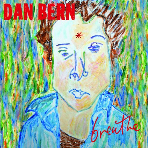 The Lifespan Of Heroes And The Range Of Love: Dan Bern's Breathe