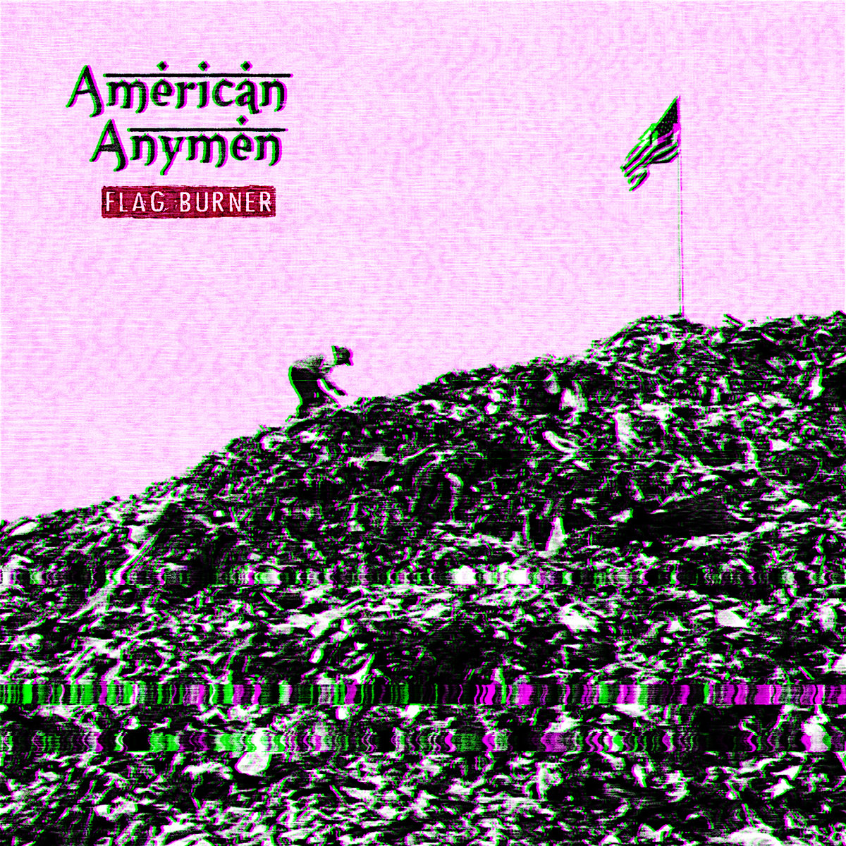 Ethical And Political Punk In A High Temperature: American Anymen's Flag Burner