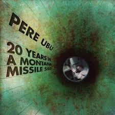 "Deft, Behemoth-like, Immortal – Pere Ubu's ""20 Years in a Montana Missile Silo"""