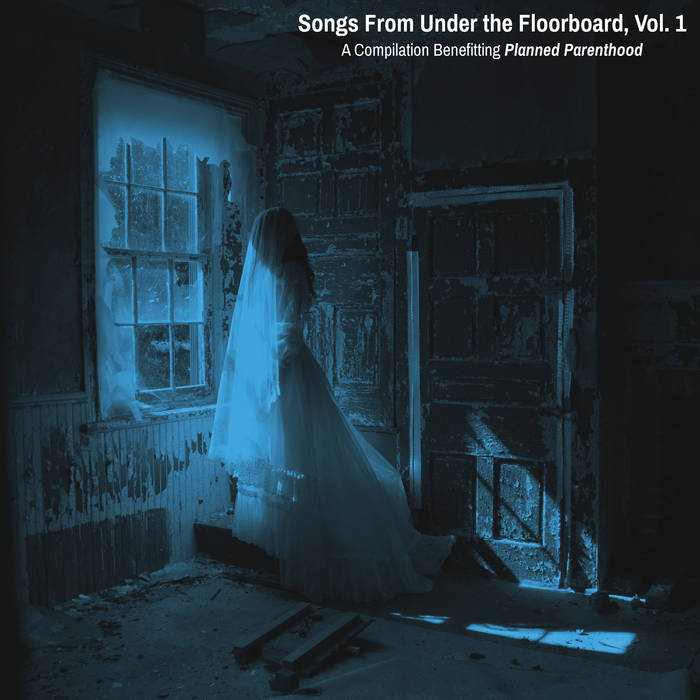 Songs From Under The Floorboard Post-Punk Compilation To Benefit Planned Parenthood