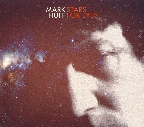 Battered Beauty Soaring Mightily: Mark Huff's Stars For Eyes