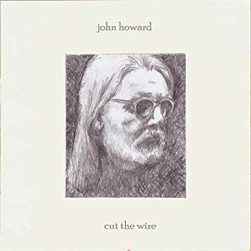 "The Glow Inside the Fade – John Howard's Elegiac, Moving ""Cut The Wire"""