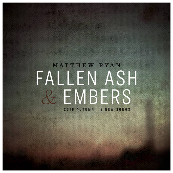 A Version of Freedom: Matthew Ryan's Fallen Ash & Embers EP