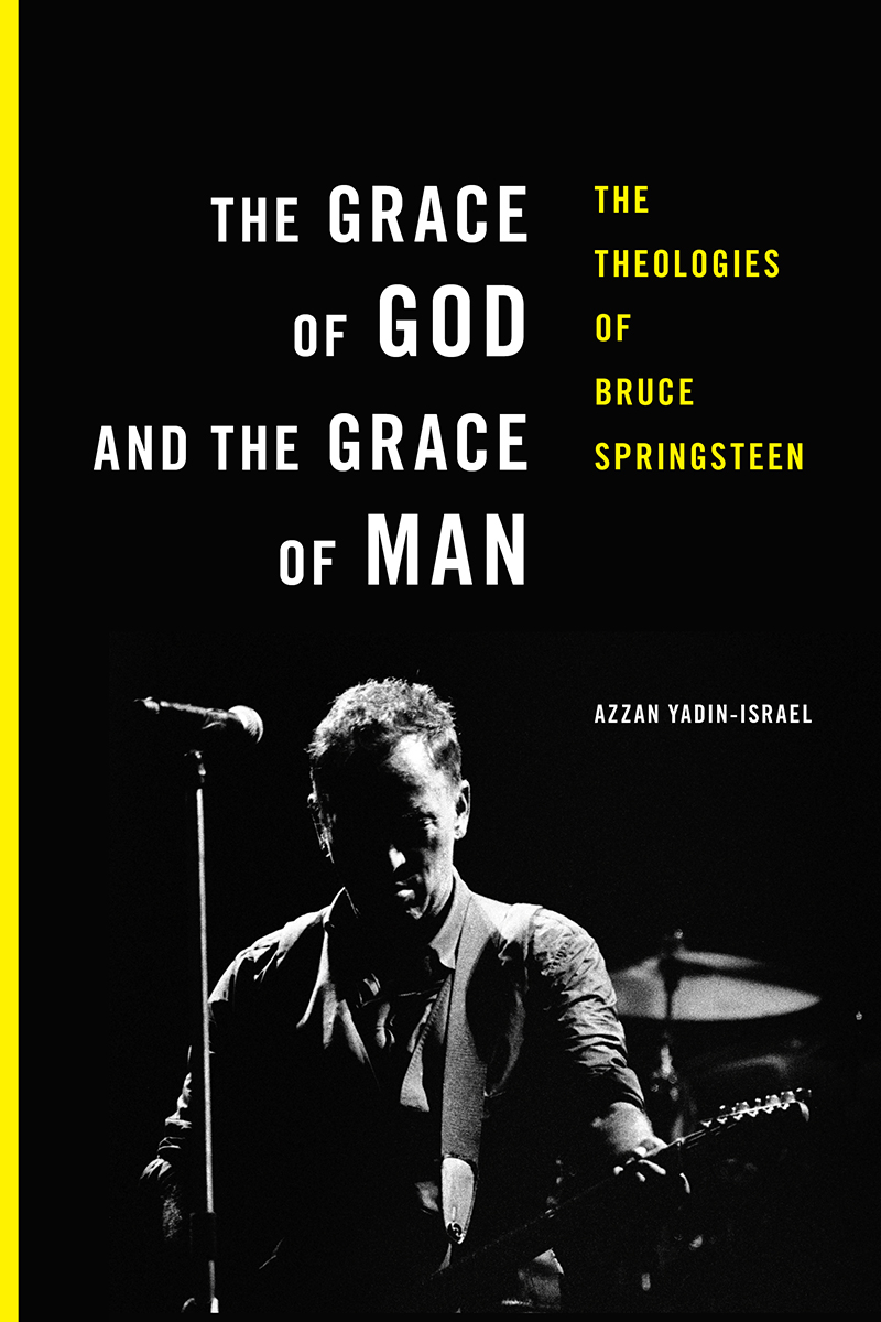 Somewhere In The Psalms Of Jersey: Azzan Yadin-Israel's The Grace of God and the Grace of Man – The Theologies of Bruce Springsteen