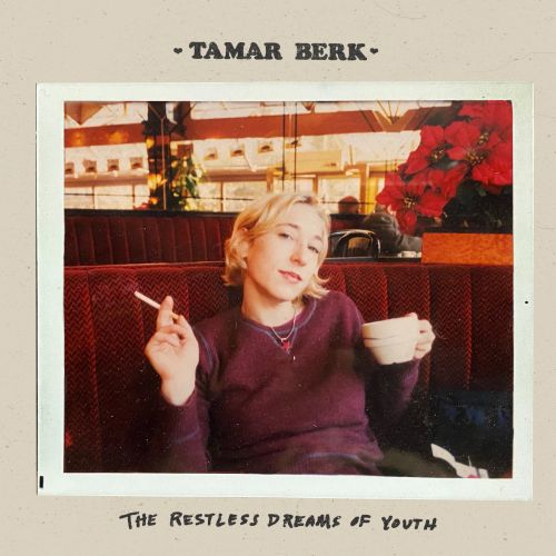Singer-Songwriter Tamar Berk Releases The Restless Dreams Of Youth LP